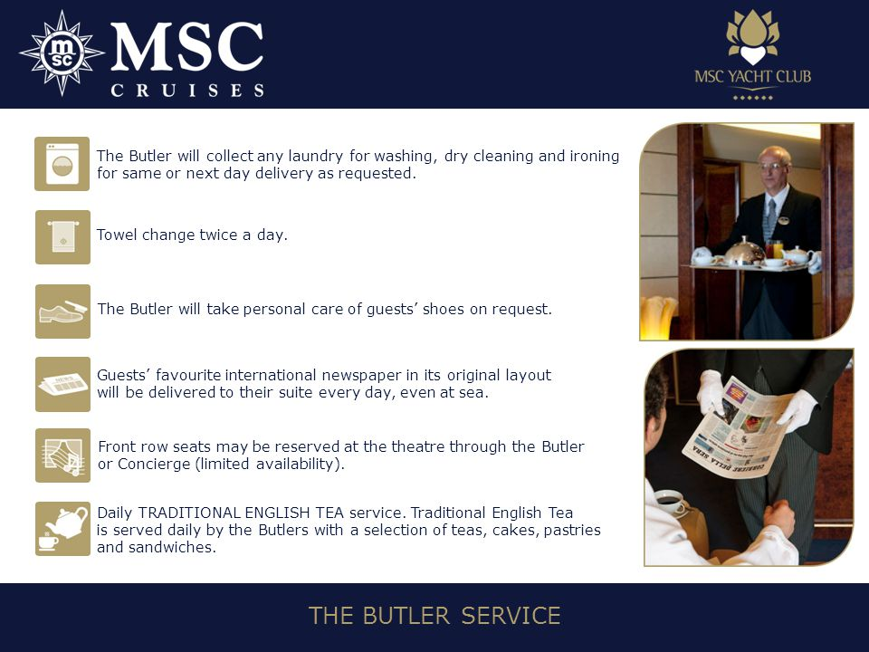 THE BUTLER SERVICE The Butler will collect any laundry for washing, dry cleaning and ironing for same or next day delivery as requested.