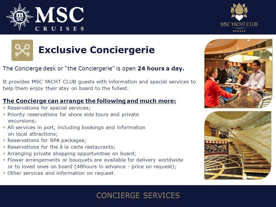 CONCIERGE SERVICES The Concierge desk or the Conciergerie is open 24 hours a day.