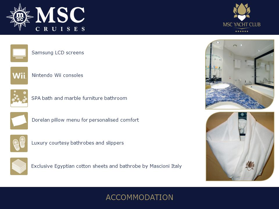 Dorelan pillow menu for personalised comfort ACCOMMODATION Samsung LCD screens Nintendo Wii consoles Exclusive Egyptian cotton sheets and bathrobe by Mascioni Italy Luxury courtesy bathrobes and slippers SPA bath and marble furniture bathroom
