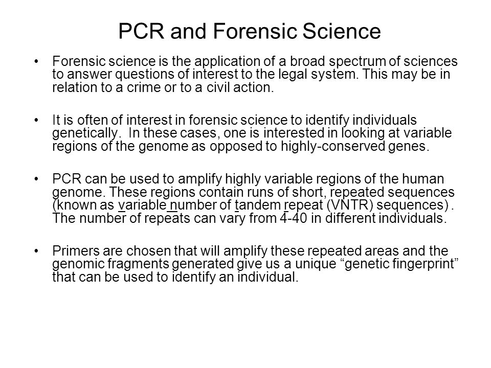 PCR and Forensic Science Forensic science is the application of a broad spectrum of sciences to answer questions of interest to the legal system. This