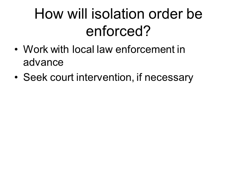 How will isolation order be enforced.