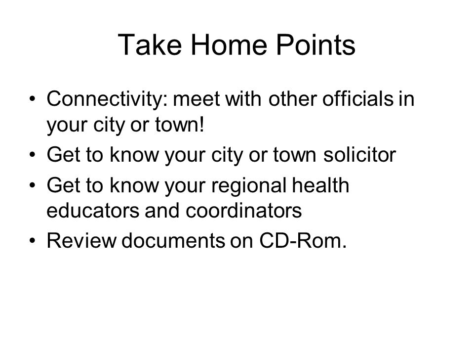 Take Home Points Connectivity: meet with other officials in your city or town.