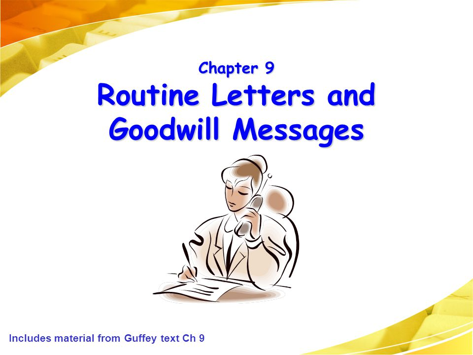 Chapter 9 Routine Letters and Goodwill Messages Includes material from Guffey text Ch 9