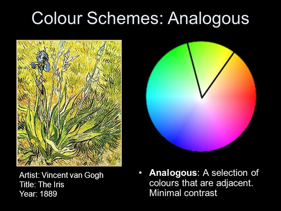 Colour Schemes: Analogous Analogous: A selection of colours that are adjacent. Minimal contrast Artist: Vincent van Gogh Title: The Iris Year: 1889