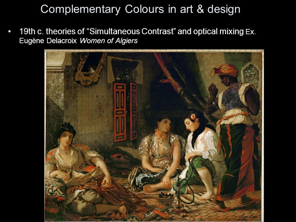 """19th c. theories of """"Simultaneous Contrast"""" and optical mixing Ex. Eugène Delacroix Women of Algiers Complementary Colours in art & design"""