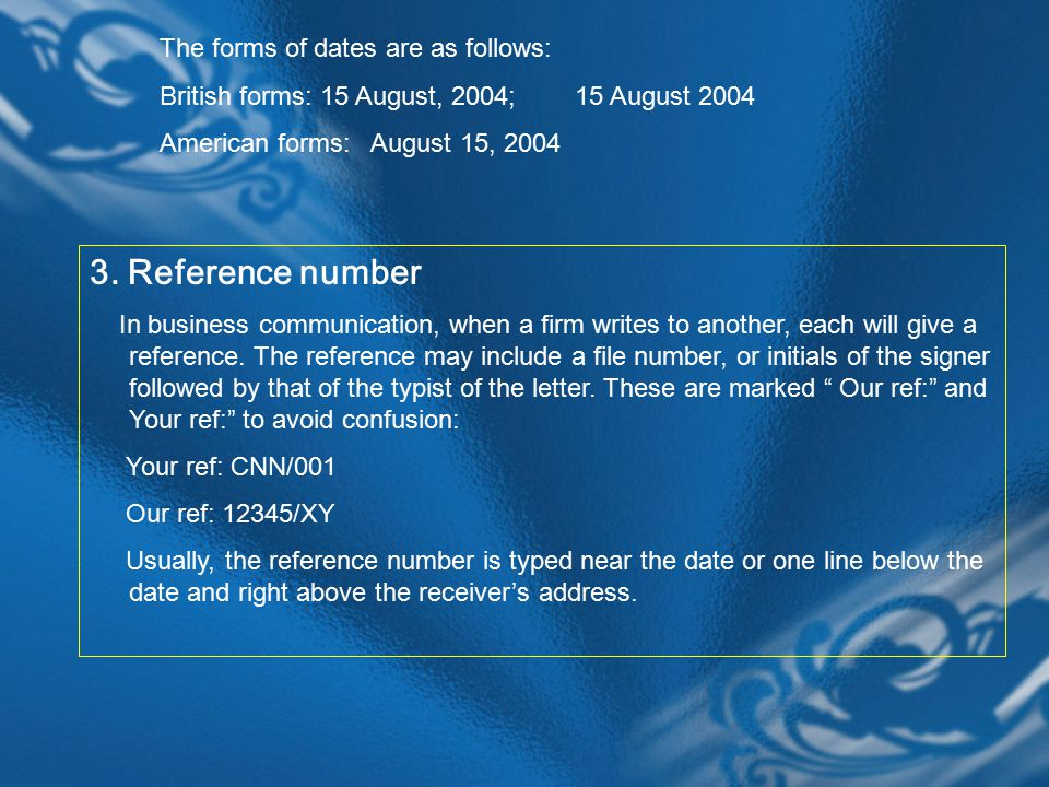 The forms of dates are as follows: British forms: 15 August, 2004; 15 August 2004 American forms: August 15, 2004 3.