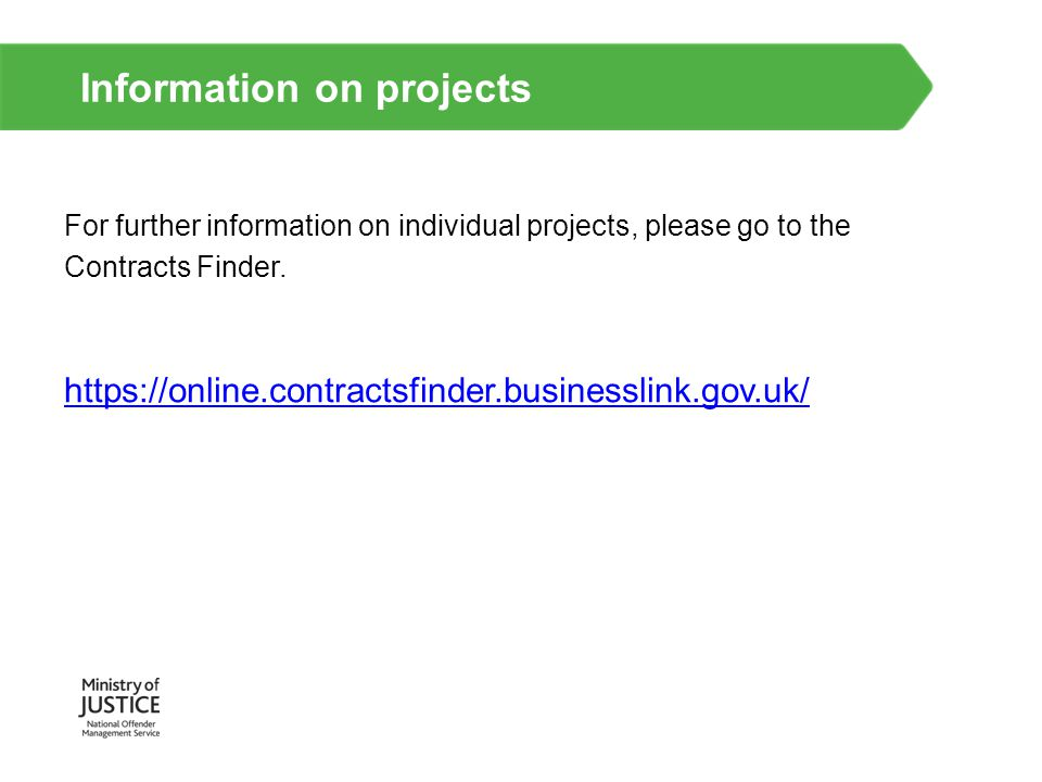 Information on projects For further information on individual projects, please go to the Contracts Finder. https://online.contractsfinder.businesslink