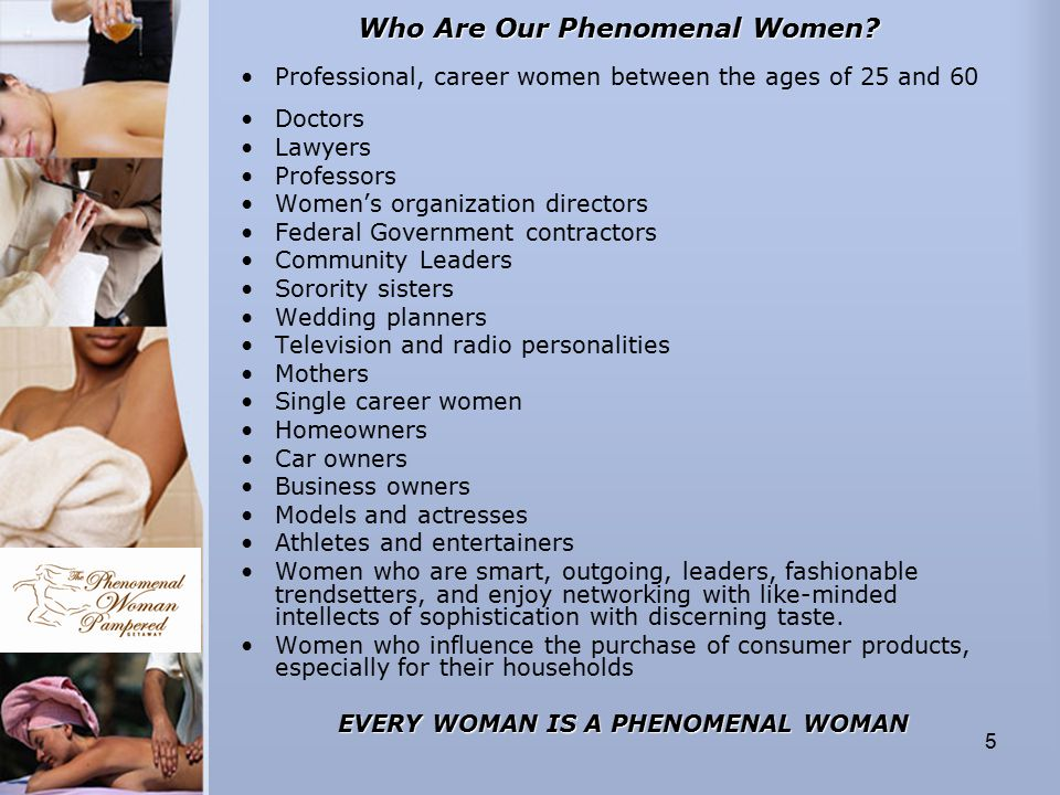 5 WhoAre Our Phenomenal Women? Who Are Our Phenomenal Women? Professional, career women between the ages of 25 and 60 Doctors Lawyers Professors Women