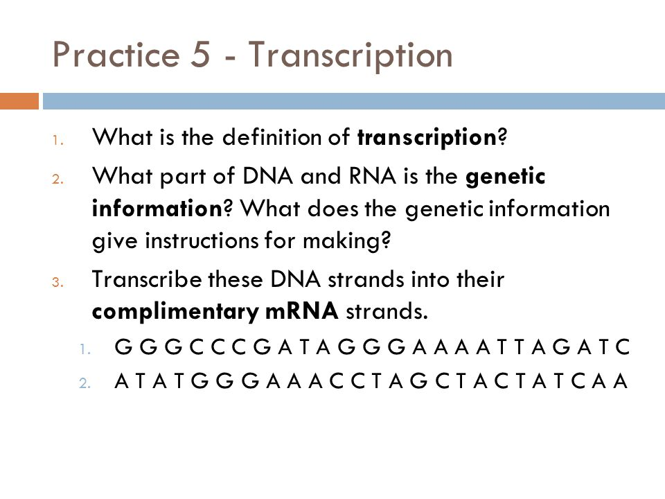 Practice 5 - Transcription 1. What is the definition of transcription.