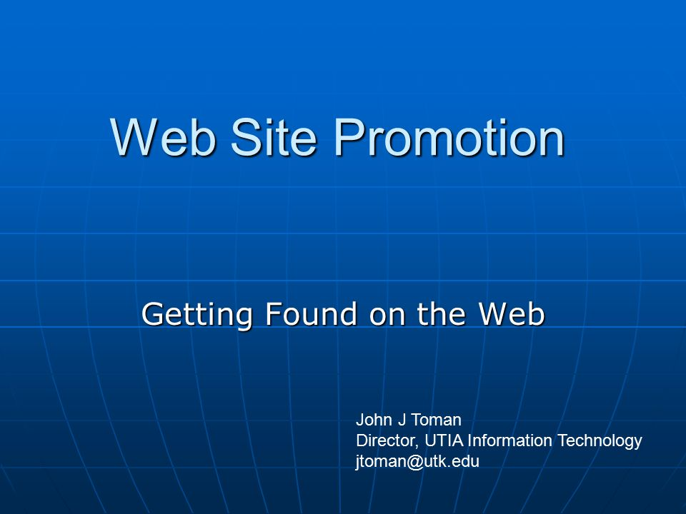Web Site Promotion Getting Found on the Web John J Toman Director, UTIA Information Technology jtoman@utk.edu