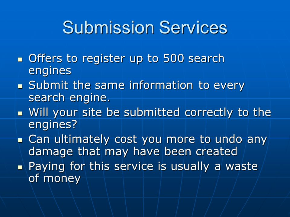 Submission Services Offers to register up to 500 search engines Offers to register up to 500 search engines Submit the same information to every search engine.