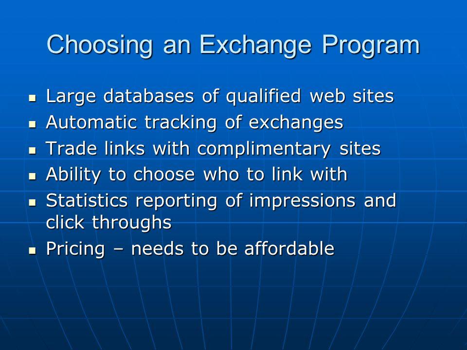 Choosing an Exchange Program Large databases of qualified web sites Large databases of qualified web sites Automatic tracking of exchanges Automatic t