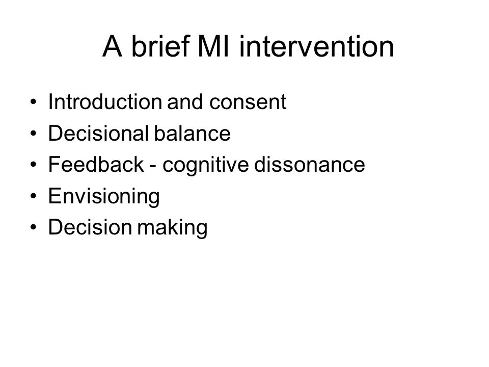 A brief MI intervention Introduction and consent Decisional balance Feedback - cognitive dissonance Envisioning Decision making