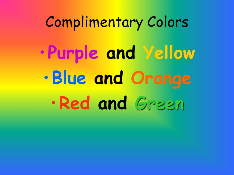 Complimentary Colors Purple and Yellow Blue and Orange GreenRed and Green