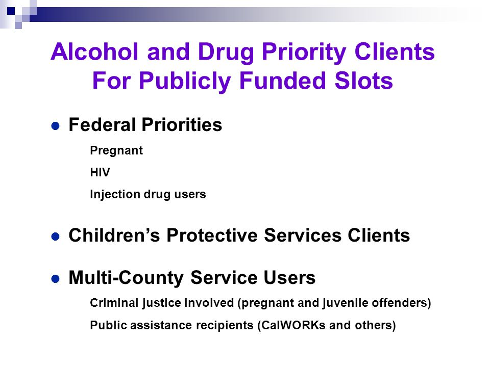 l Best use of resources l Ensure CWS and other multi-service users get service priority l Reduce the number of clients that fall through the cracks Alcohol and Other Drug System of Care