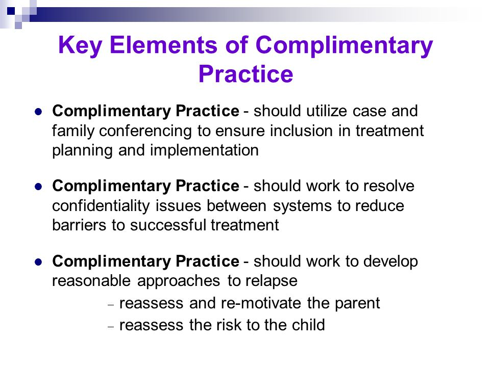 l Complimentary Practice - should work with both the child welfare and CalWORKs time clocks (particularly AOD perinatal services) l Complimentary Prac
