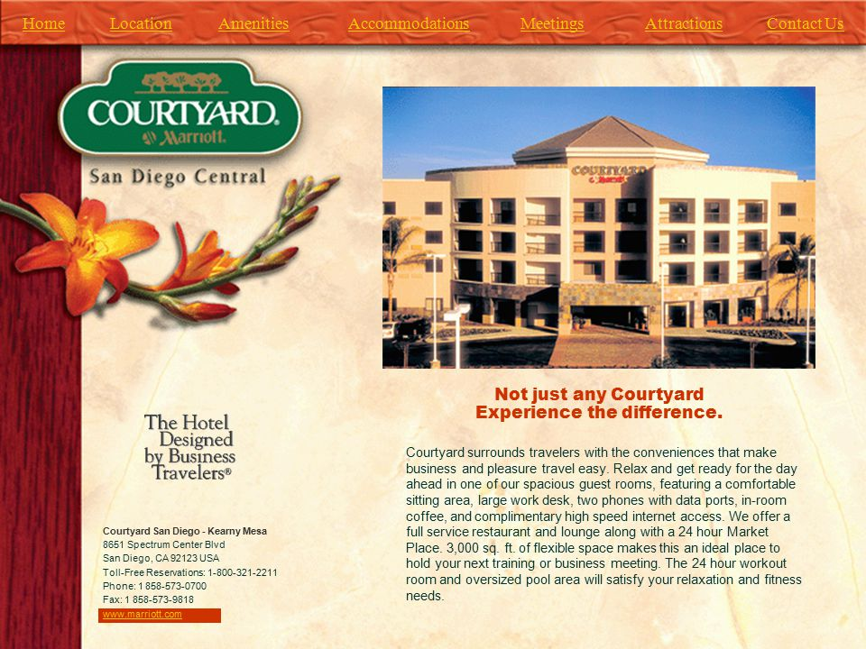 HomeAttractionsAmenitiesLocationAccommodationsMeetingsContact Us Courtyard surrounds travelers with the conveniences that make business and pleasure travel easy.