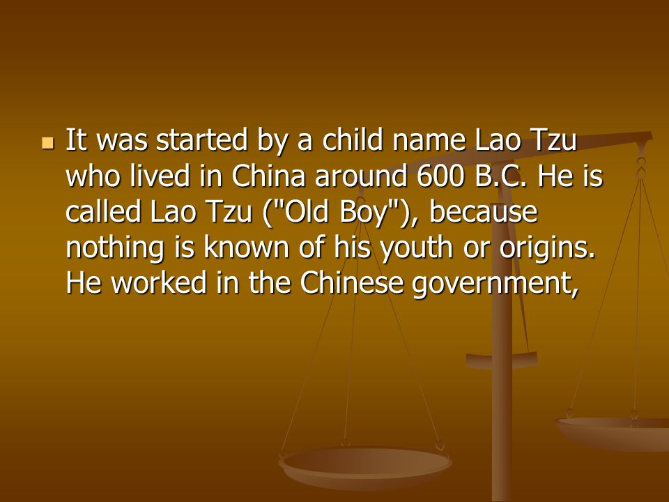 Taoism (pronounced Dao-ism) is believed to have originated around 300 B.C.