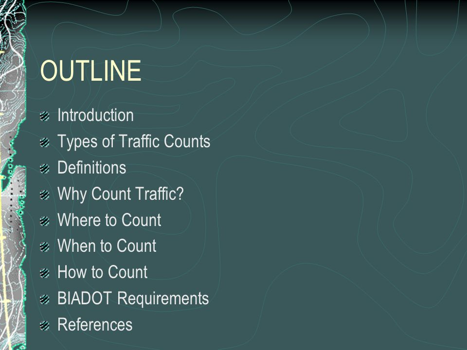 OUTLINE Introduction Types of Traffic Counts Definitions Why Count Traffic.