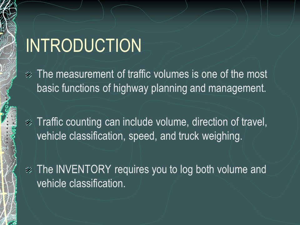 Each State and local highway agency has its own: Traffic counting needs Priorities Budgets Geographic and organizational restraints But all highway agencies collect the same basic types of data