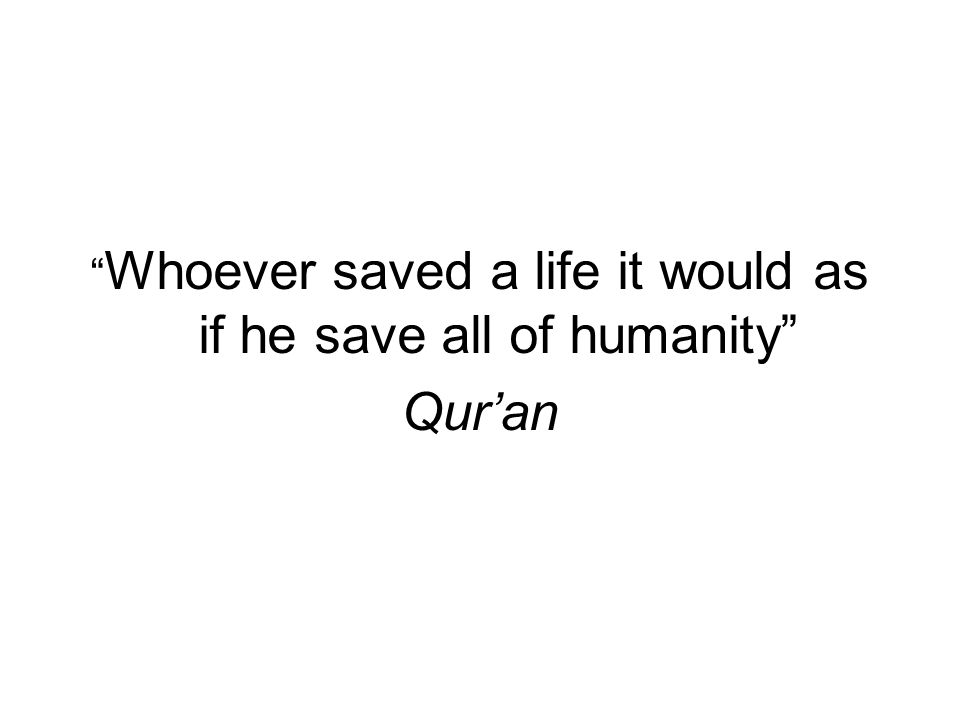 Whoever saved a life it would as if he save all of humanity Qur'an