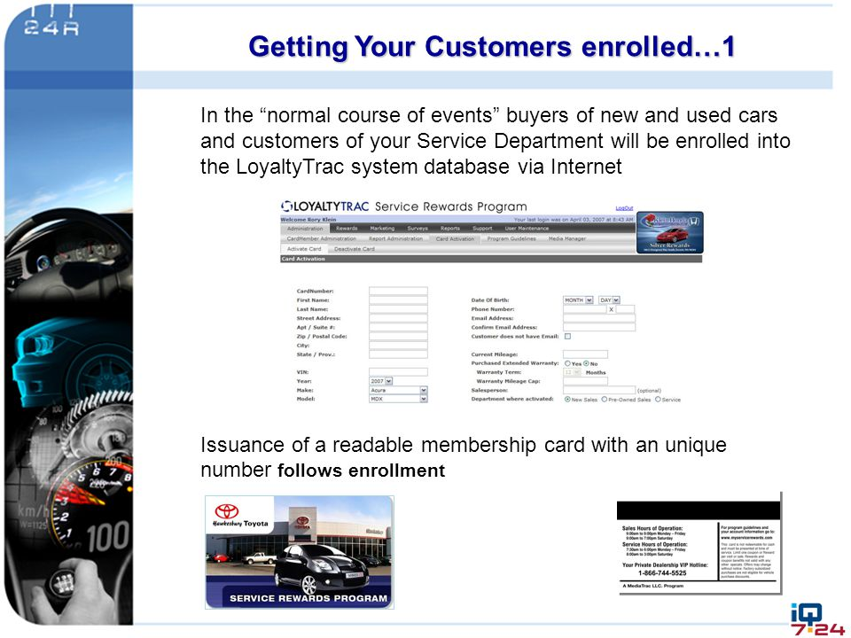 "Getting Your Customers enrolled…1 In the ""normal course of events"" buyers of new and used cars and customers of your Service Department will be enroll"