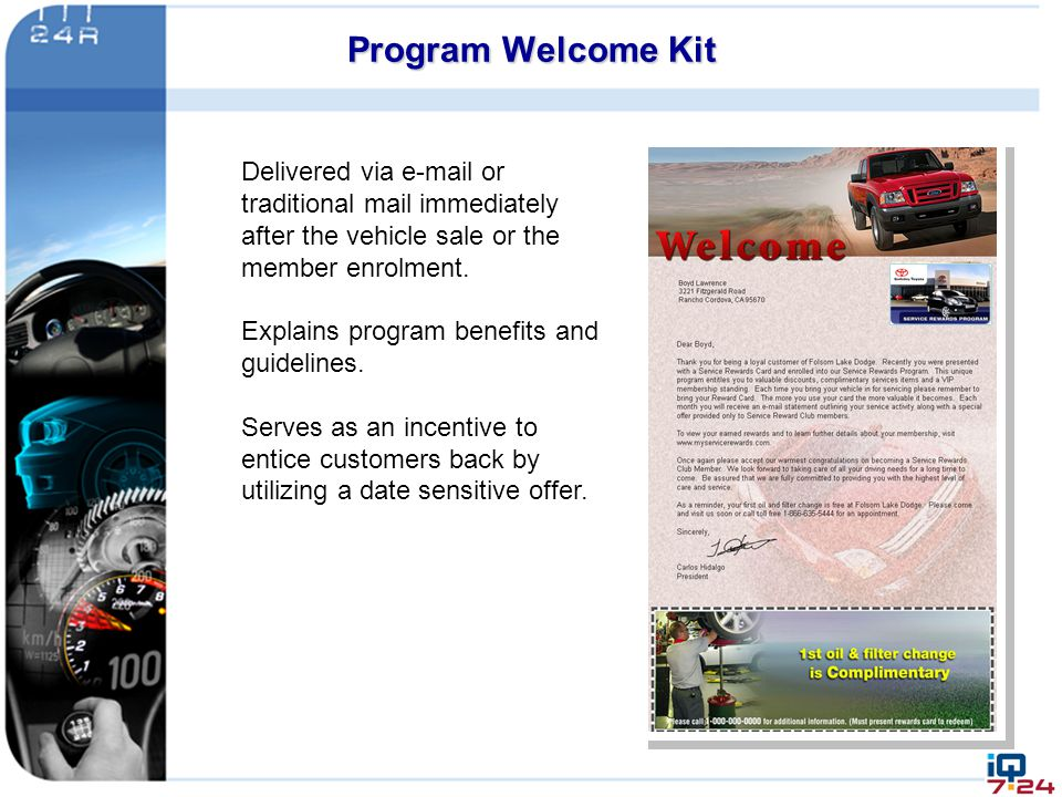 Program Welcome Kit Delivered via e-mail or traditional mail immediately after the vehicle sale or the member enrolment. Explains program benefits and