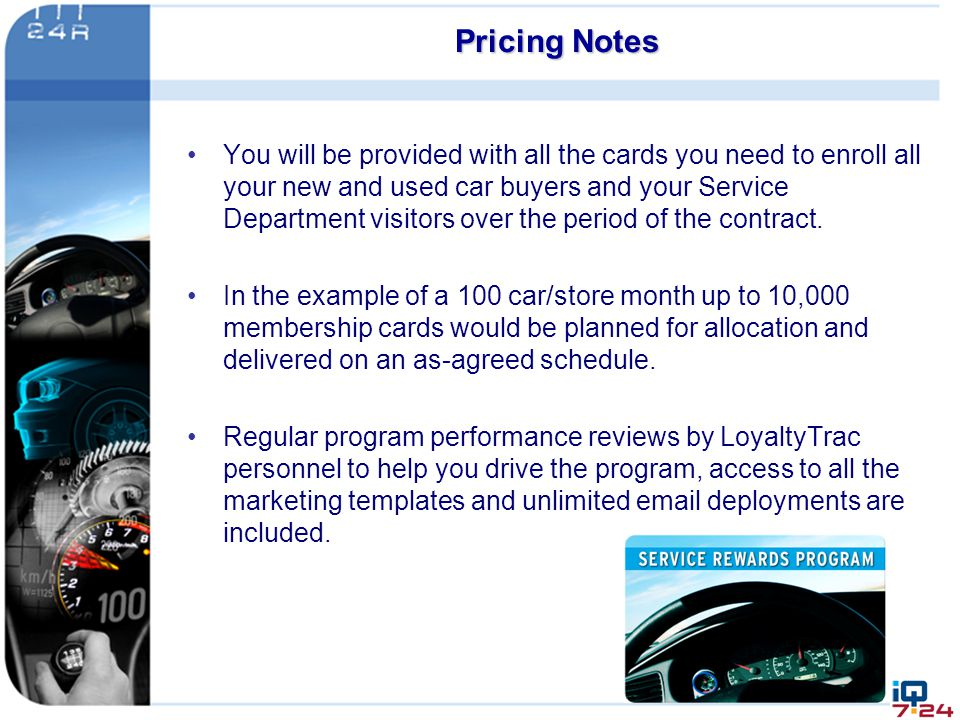 Pricing Notes You will be provided with all the cards you need to enroll all your new and used car buyers and your Service Department visitors over th