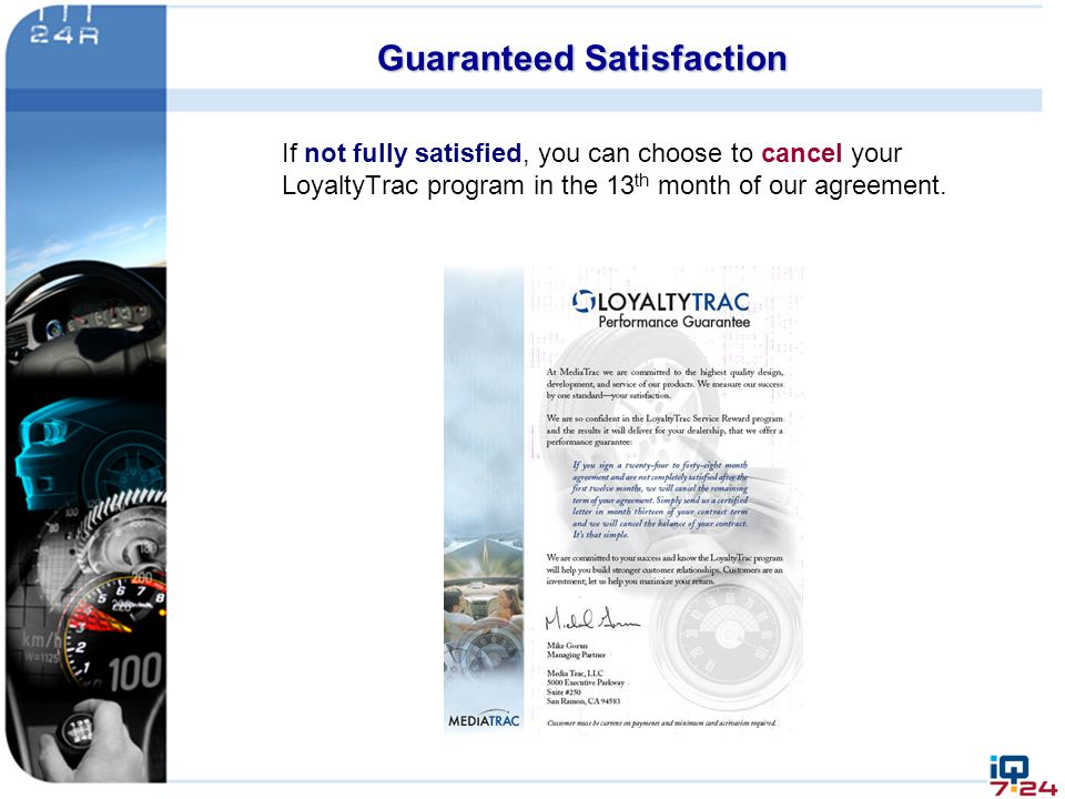 Guaranteed Satisfaction If not fully satisfied, you can choose to cancel your LoyaltyTrac program in the 13 th month of our agreement.