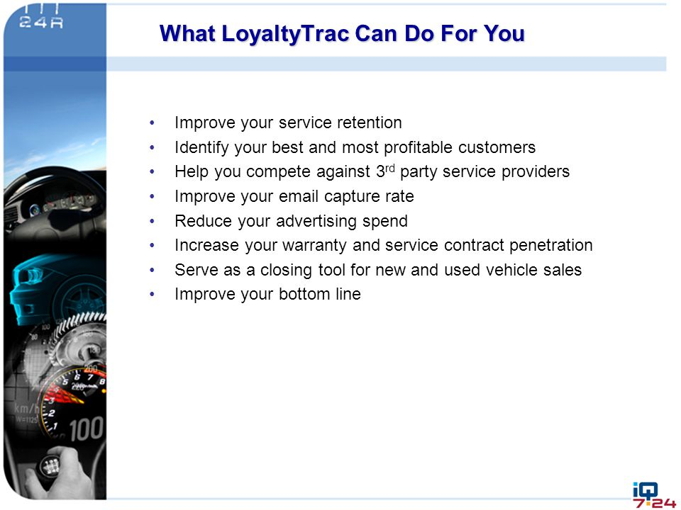 What LoyaltyTrac Can Do For You Improve your service retention Identify your best and most profitable customers Help you compete against 3 rd party se