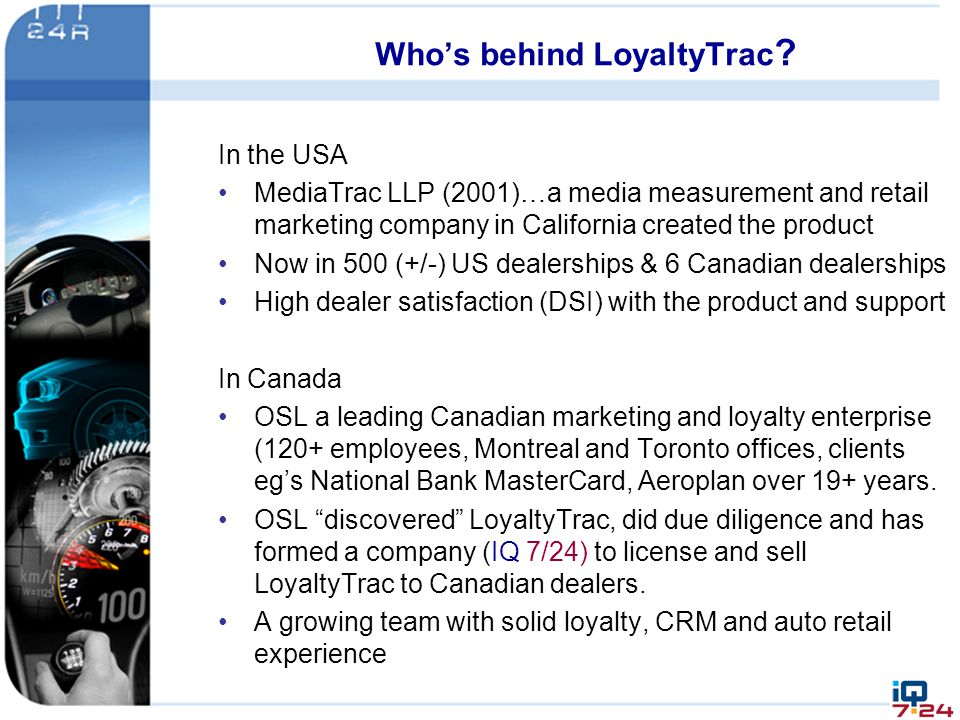 Who's behind LoyaltyTrac ? In the USA MediaTrac LLP (2001)…a media measurement and retail marketing company in California created the product Now in 5