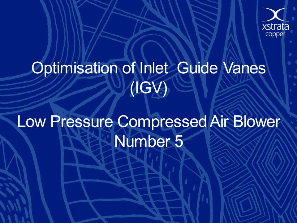 Optimisation of Inlet Guide Vanes (IGV) Low Pressure Compressed Air Blower Number 5 1