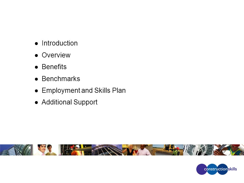 ●Introduction ●Overview ●Benefits ●Benchmarks ●Employment and Skills Plan ●Additional Support
