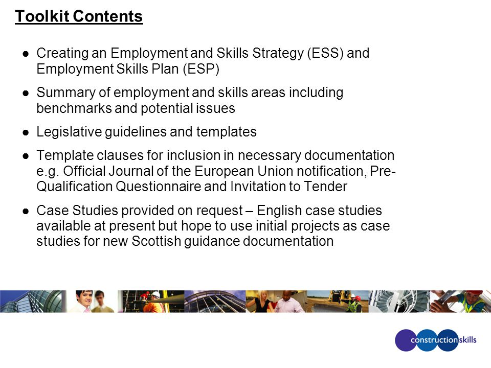 ●Creating an Employment and Skills Strategy (ESS) and Employment Skills Plan (ESP) ●Summary of employment and skills areas including benchmarks and potential issues ●Legislative guidelines and templates ●Template clauses for inclusion in necessary documentation e.g.
