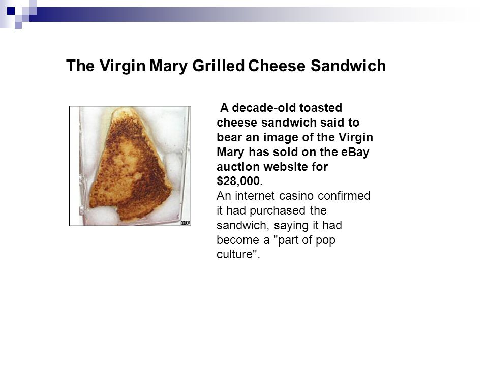 A decade-old toasted cheese sandwich said to bear an image of the Virgin Mary has sold on the eBay auction website for $28,000. An internet casino con