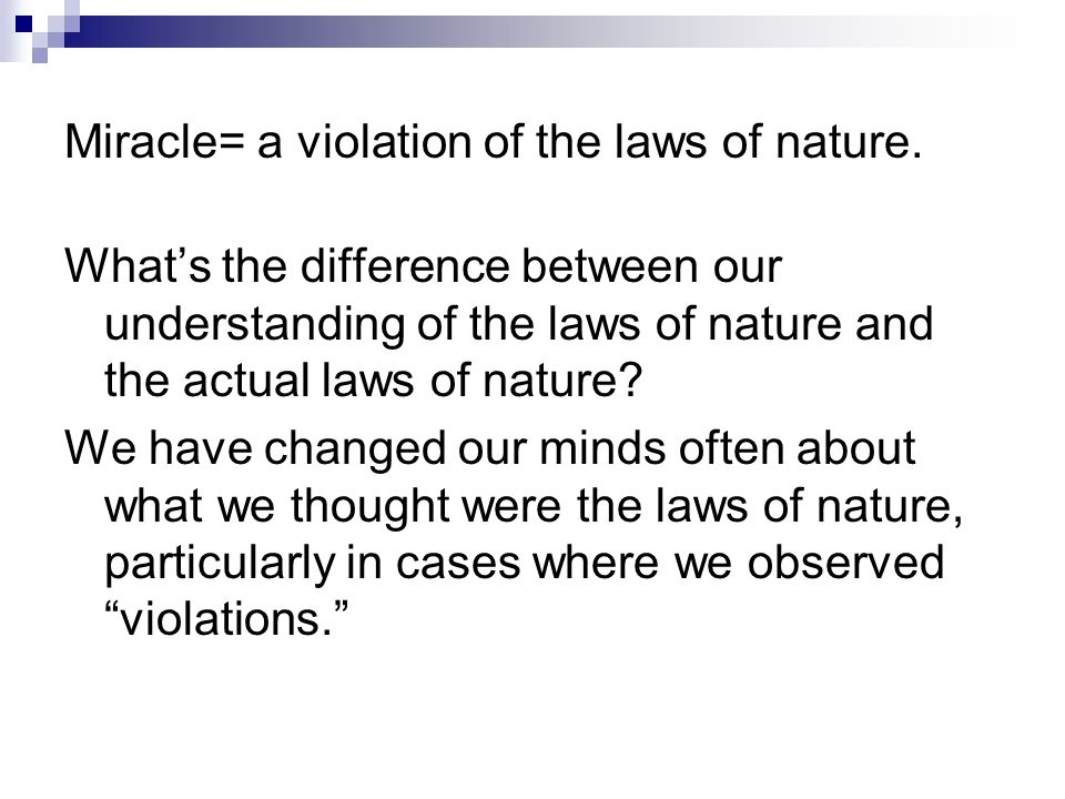 Miracle= a violation of the laws of nature. What's the difference between our understanding of the laws of nature and the actual laws of nature? We ha