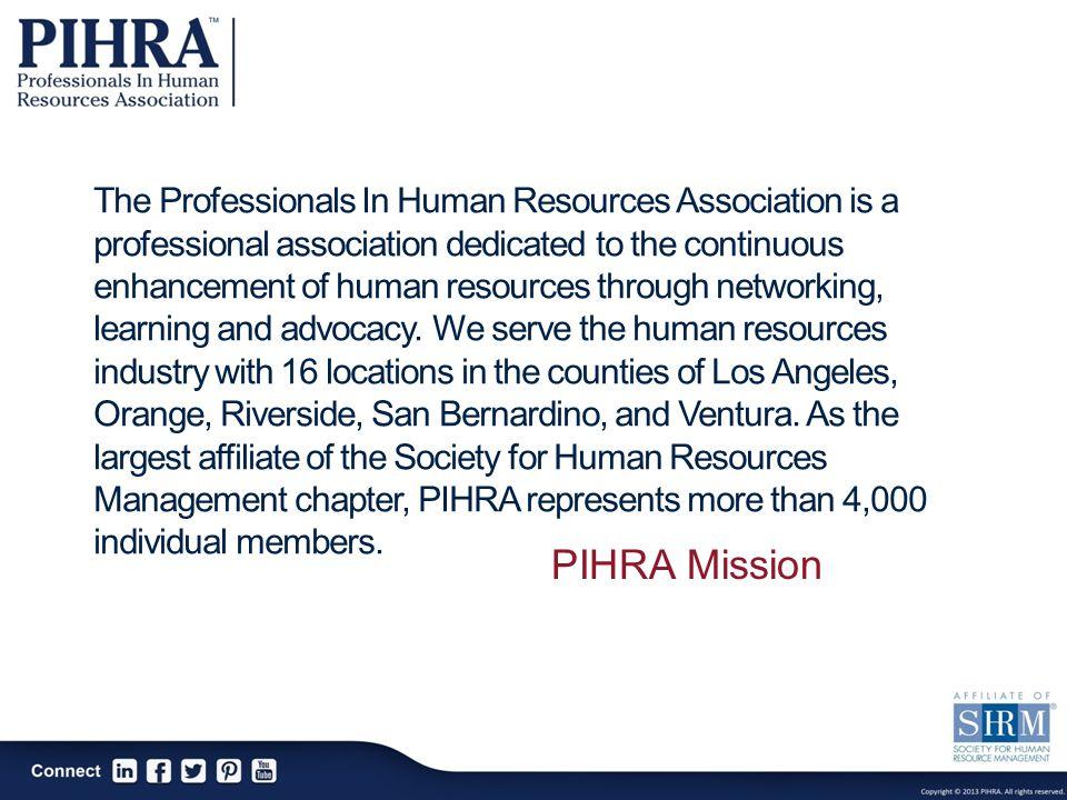 The Professionals In Human Resources Association is a professional association dedicated to the continuous enhancement of human resources through networking, learning and advocacy.