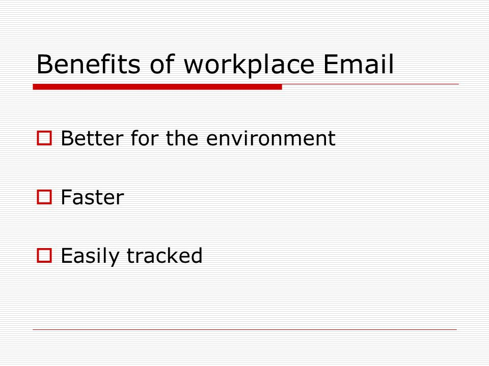 Benefits of workplace Email  Better for the environment  Faster  Easily tracked