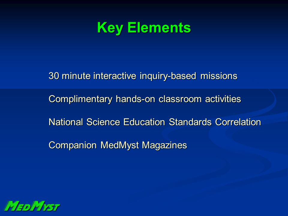 Purpose M ed M yst Teach real science content through the use of gaming elements and narrative storylinesTeach real science content through the use of gaming elements and narrative storylines Teach science history using interactive methodsTeach science history using interactive methods Teach about infectious diseases using elements of mysteryTeach about infectious diseases using elements of mystery Engage diverse learners through science inquiryEngage diverse learners through science inquiry