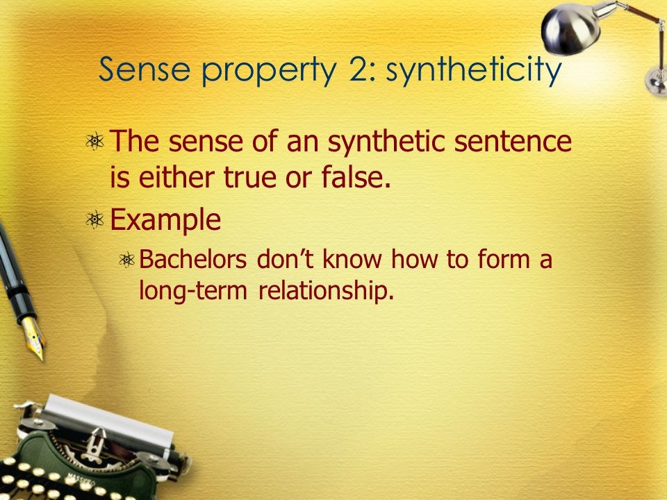 Sense property 2: syntheticity The sense of an synthetic sentence is either true or false.
