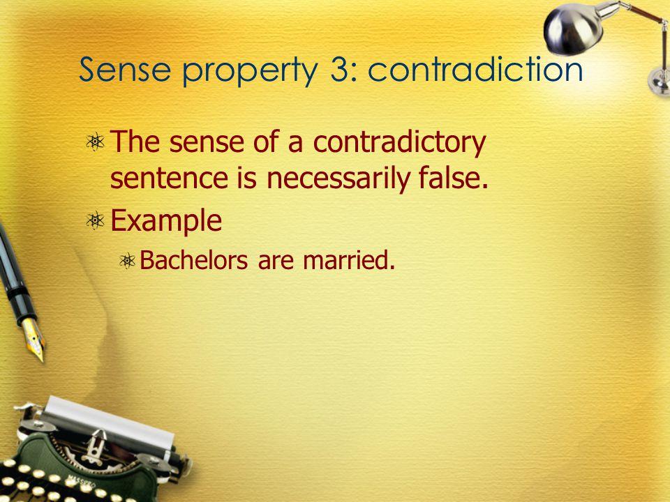 Sense property 3: contradiction The sense of a contradictory sentence is necessarily false.