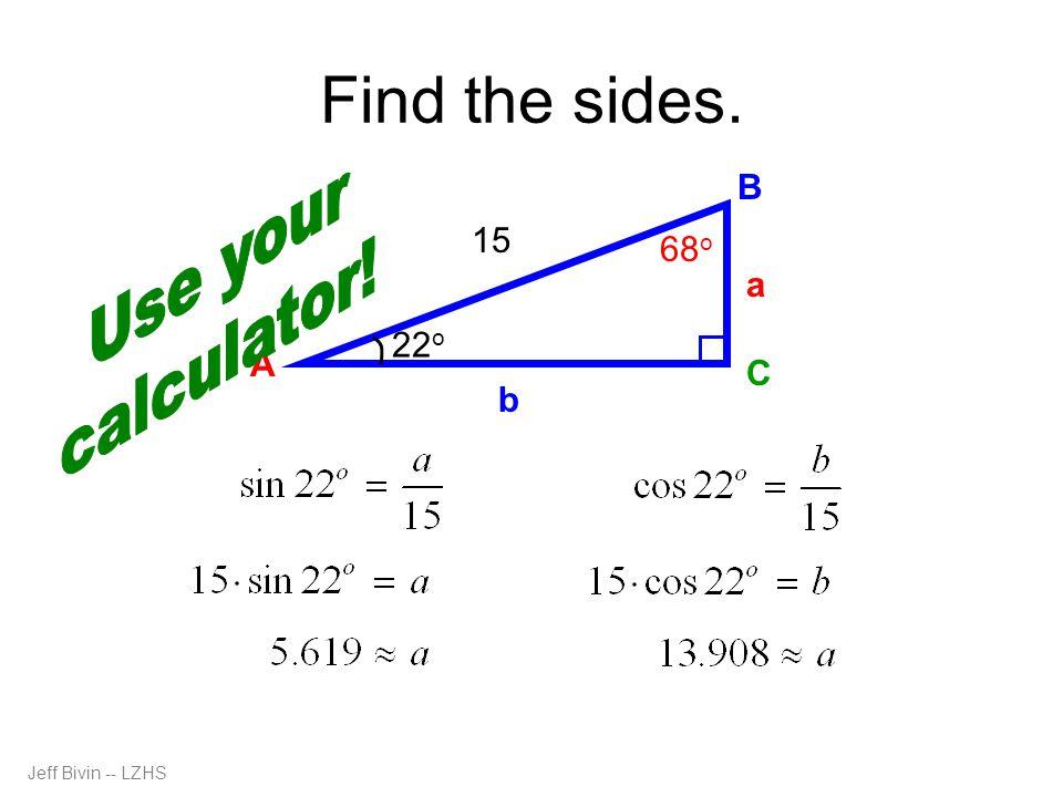 Jeff Bivin -- LZHS Find the sides. 22 o 68 o c A C B b 15 a