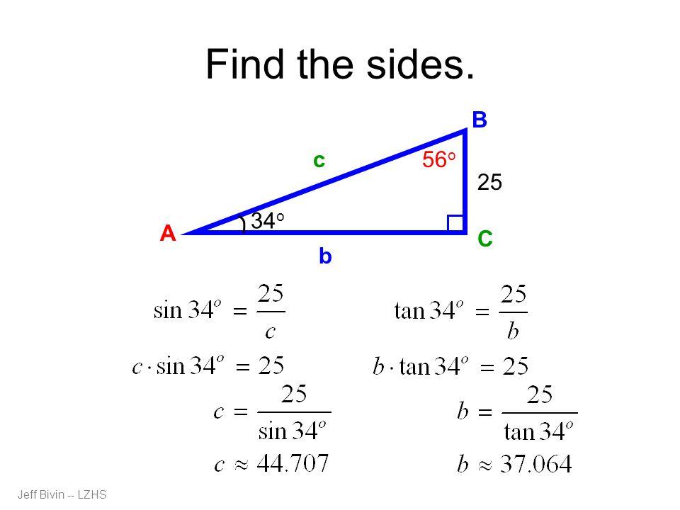 Jeff Bivin -- LZHS Find the sides. 34 o 56 o c A C B b a25