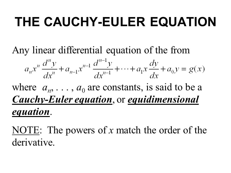 THE CAUCHY-EULER EQUATION Any linear differential equation of the from where a n,..., a 0 are constants, is said to be a Cauchy-Euler equation, or equidimensional equation.