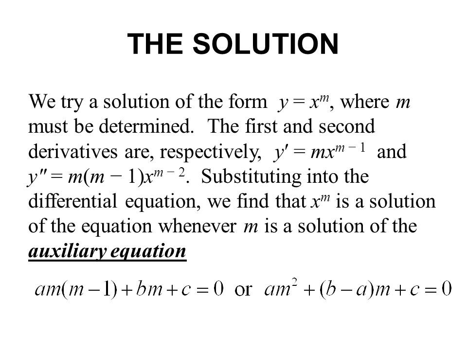 THE SOLUTION We try a solution of the form y = x m, where m must be determined.