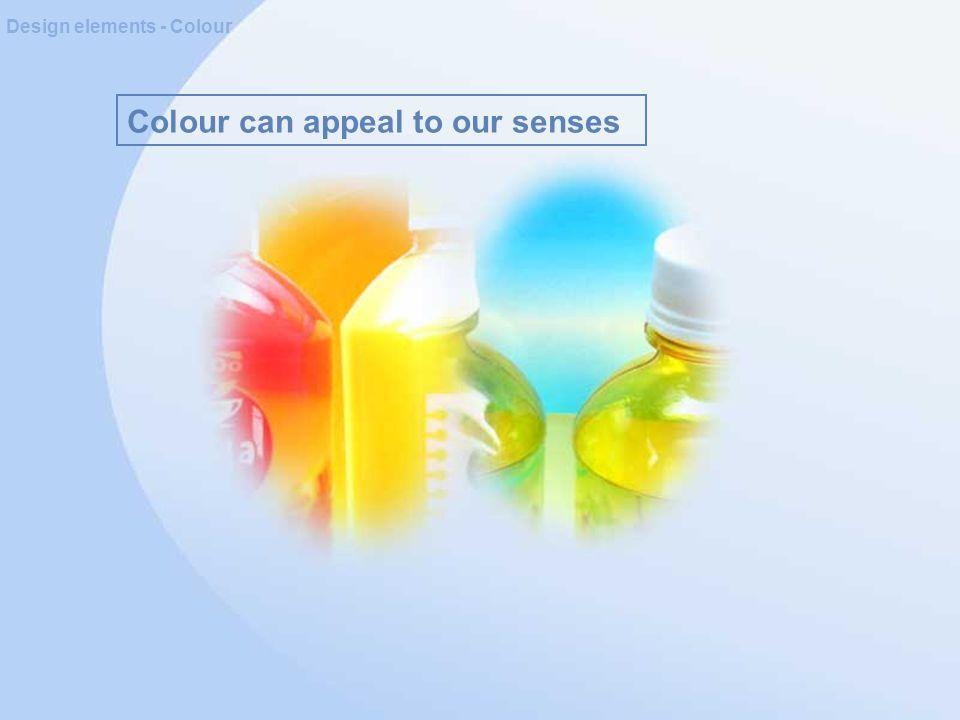 Colour can appeal to our senses Design elements - Colour