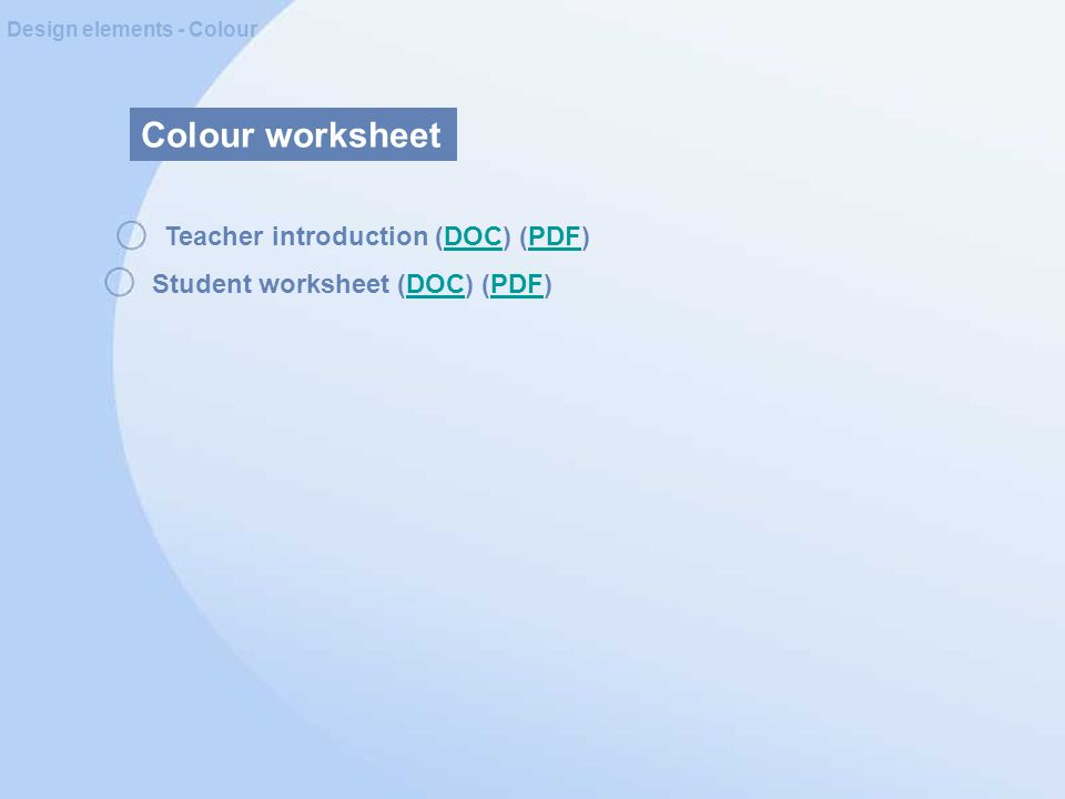 Colour worksheet Design elements - Colour Teacher introduction (DOC) (PDF)DOCPDF Student worksheet (DOC) (PDF)DOCPDF