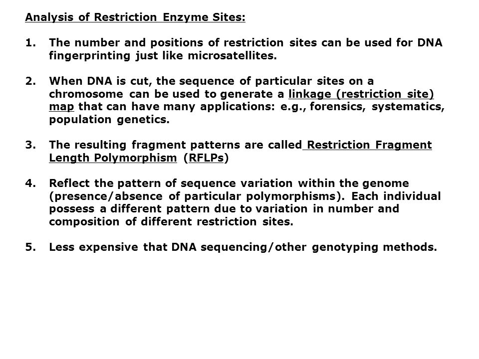 Analysis of Restriction Enzyme Sites: 1.The number and positions of restriction sites can be used for DNA fingerprinting just like microsatellites.