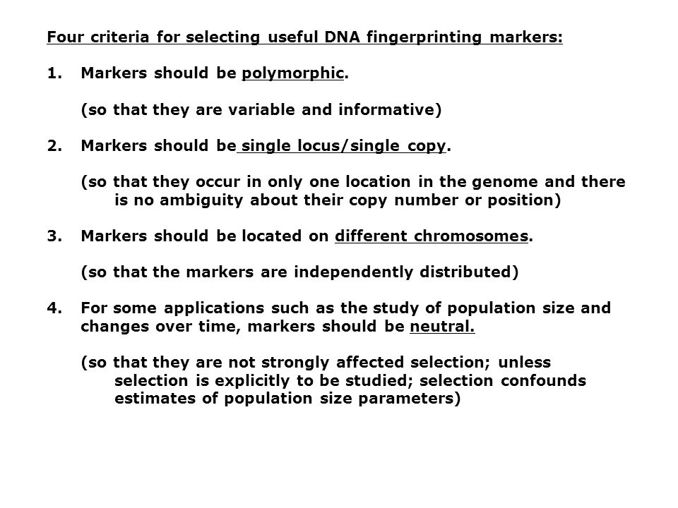 Four criteria for selecting useful DNA fingerprinting markers: 1.Markers should be polymorphic.