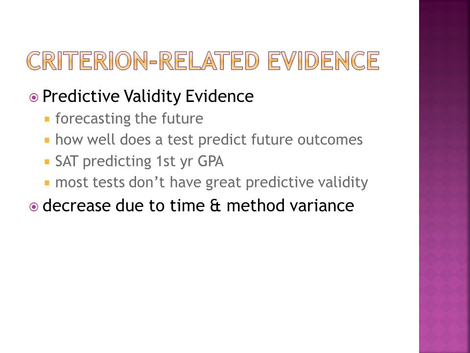  Predictive Validity Evidence  forecasting the future  how well does a test predict future outcomes  SAT predicting 1st yr GPA  most tests don't